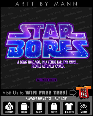 funny star wars shirts - parody spoof of STAR WARS movie title treatment - STAR BORES